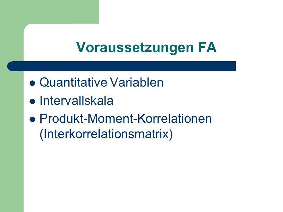 Voraussetzungen FA Quantitative Variablen Intervallskala Produkt-Moment-Korrelationen (Interkorrelationsmatrix)