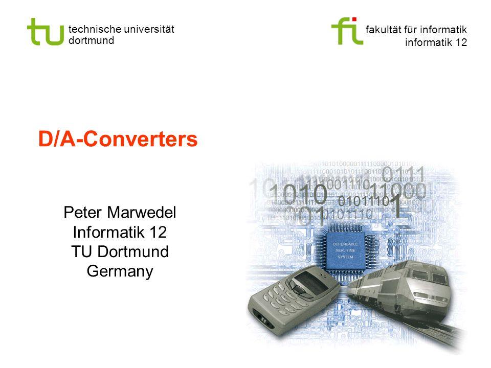 fakultät für informatik informatik 12 technische universität dortmund D/A-Converters Peter Marwedel Informatik 12 TU Dortmund Germany