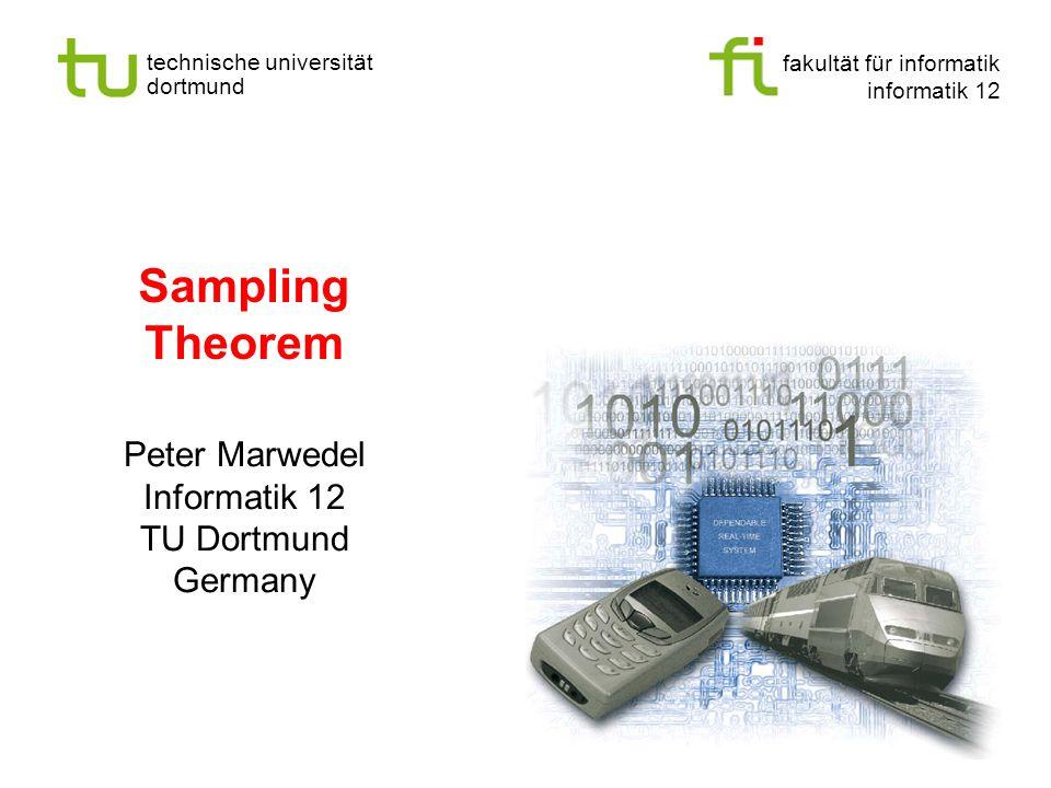 fakultät für informatik informatik 12 technische universität dortmund Sampling Theorem Peter Marwedel Informatik 12 TU Dortmund Germany