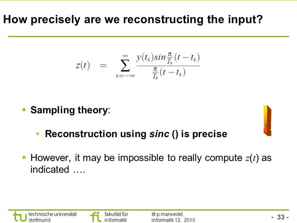 - 33 - technische universität dortmund fakultät für informatik  p.marwedel, informatik 12, 2010 How precisely are we reconstructing the input.