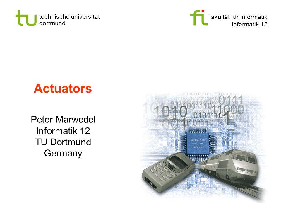 fakultät für informatik informatik 12 technische universität dortmund Actuators Peter Marwedel Informatik 12 TU Dortmund Germany