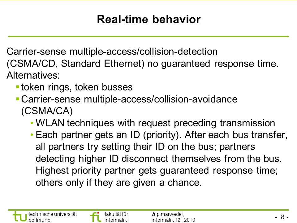 - 8 - technische universität dortmund fakultät für informatik  p.marwedel, informatik 12, 2010 Real-time behavior Carrier-sense multiple-access/colli