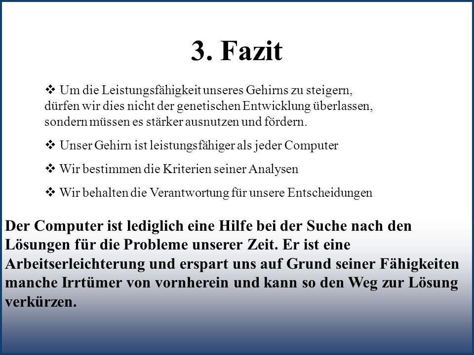 Literaturangaben: Vollmer, Gerhard, Was können wir wissen II, 1988, S.258- 292 Internet: http://www.fh- wuerzburg.de/fh/fb/bwl/Offiziel/BWT/pages/pp/2/brodbeck.htm http://www.netschool.de http://www.computer-gehirn.de