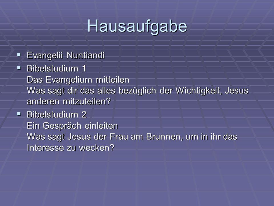 Hausaufgabe  Evangelii Nuntiandi  Bibelstudium 1 Das Evangelium mitteilen Was sagt dir das alles bezüglich der Wichtigkeit, Jesus anderen mitzuteilen.