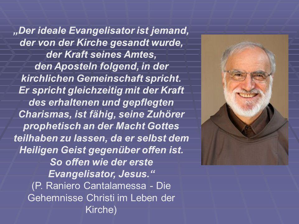 """""""Der ideale Evangelisator ist jemand, der von der Kirche gesandt wurde, der Kraft seines Amtes, den Aposteln folgend, in der kirchlichen Gemeinschaft spricht."""