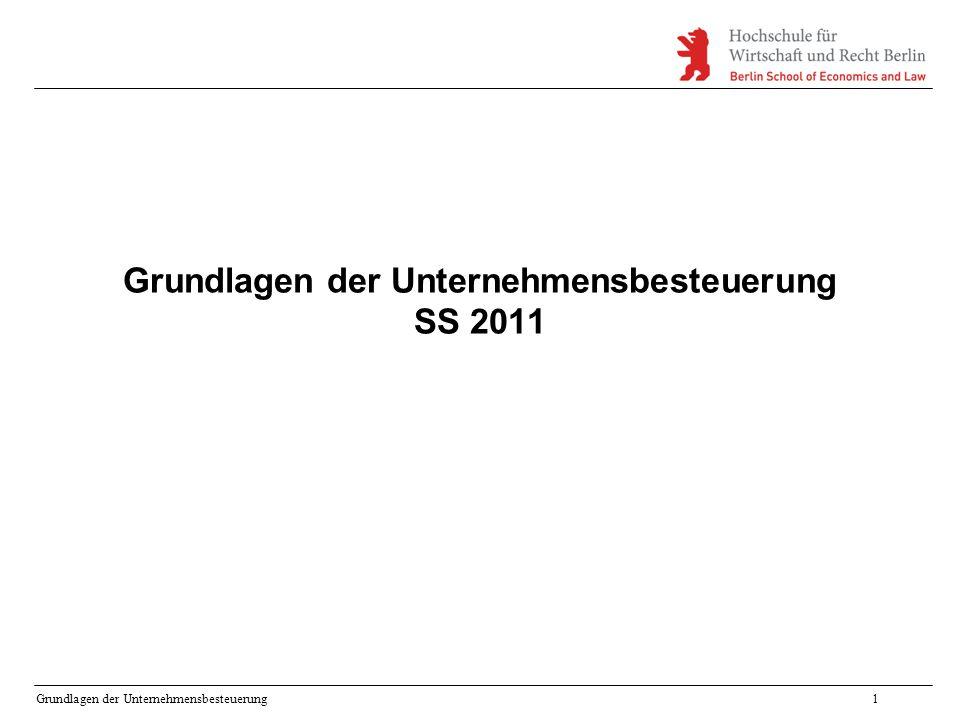 Grundlagen der Unternehmensbesteuerung1 Grundlagen der Unternehmensbesteuerung SS 2011