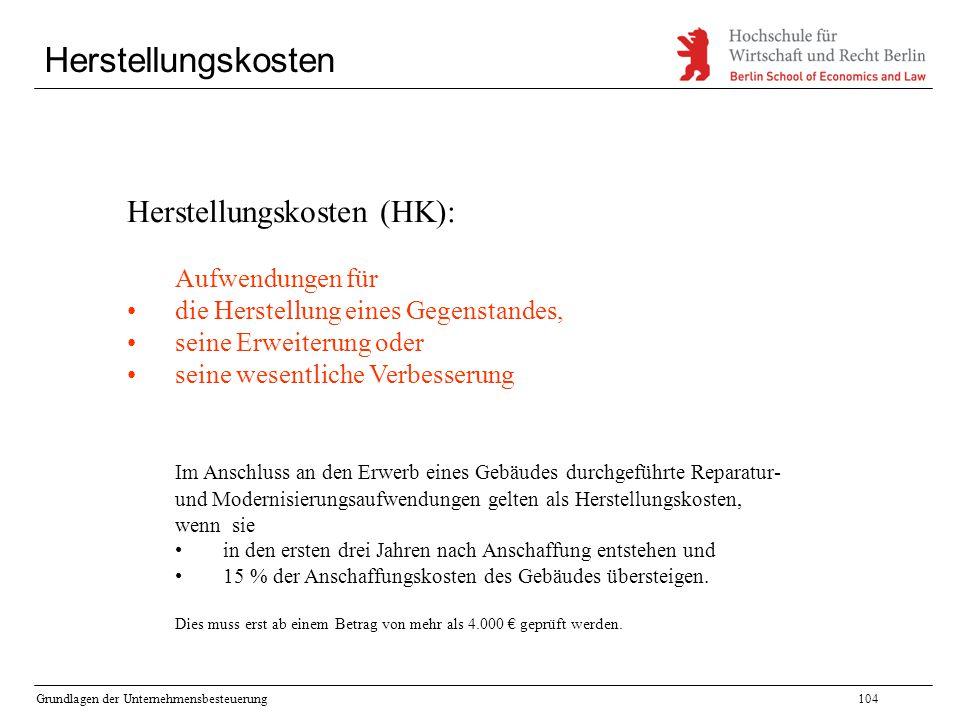 Grundlagen der Unternehmensbesteuerung104 Herstellungskosten Herstellungskosten (HK): Aufwendungen für die Herstellung eines Gegenstandes, seine Erwei