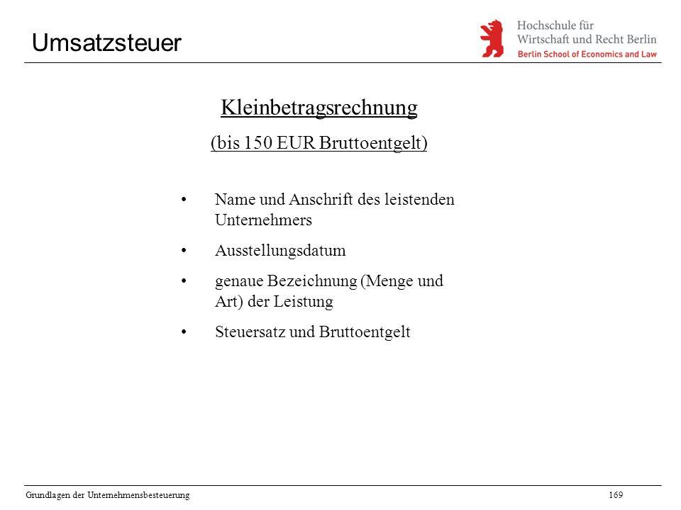 Grundlagen der Unternehmensbesteuerung169 Umsatzsteuer Kleinbetragsrechnung (bis 150 EUR Bruttoentgelt) Name und Anschrift des leistenden Unternehmers