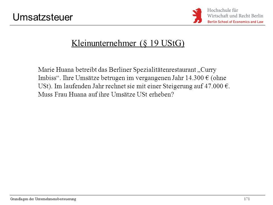 """Grundlagen der Unternehmensbesteuerung171 Umsatzsteuer Kleinunternehmer (§ 19 UStG) Marie Huana betreibt das Berliner Spezialitätenrestaurant """"Curry I"""
