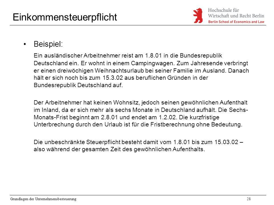 Grundlagen der Unternehmensbesteuerung28 Einkommensteuerpflicht Beispiel: Ein ausländischer Arbeitnehmer reist am 1.8.01 in die Bundesrepublik Deutsch