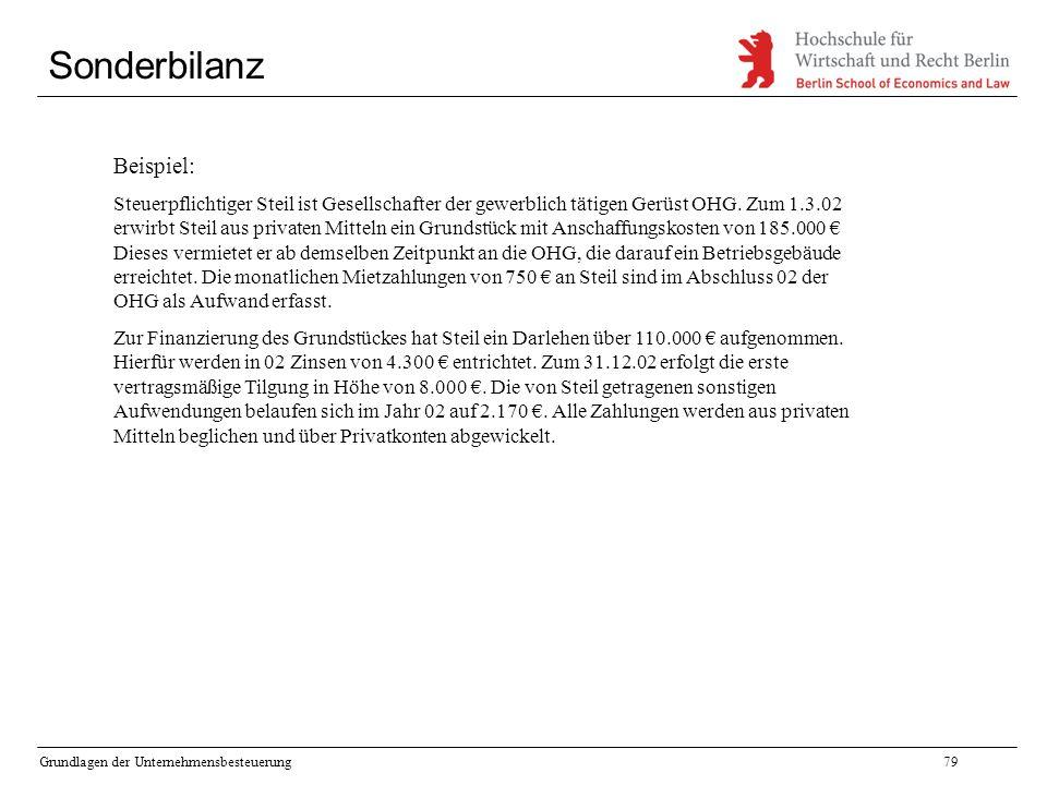 Grundlagen der Unternehmensbesteuerung79 Sonderbilanz Beispiel: Steuerpflichtiger Steil ist Gesellschafter der gewerblich tätigen Gerüst OHG. Zum 1.3.