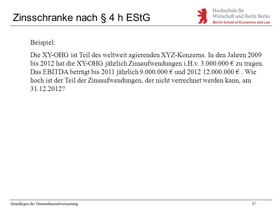 Grundlagen der Unternehmensbesteuerung97 Zinsschranke nach § 4 h EStG Beispiel: Die XY-OHG ist Teil des weltweit agierenden XYZ-Konzerns. In den Jahre