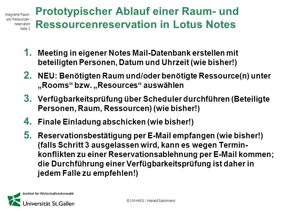 Integrierte Raum- und Ressourcen- reservation Seite 2 © IWI-HSG / Harald Salomann Prototypischer Ablauf einer Raum- und Ressourcenreservation in Lotus
