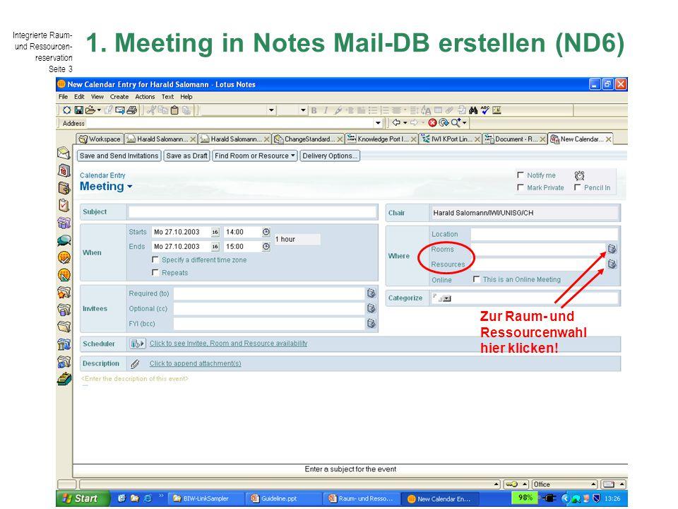 Integrierte Raum- und Ressourcen- reservation Seite 3 © IWI-HSG / Harald Salomann 1. Meeting in Notes Mail-DB erstellen (ND6) Zur Raum- und Ressourcen