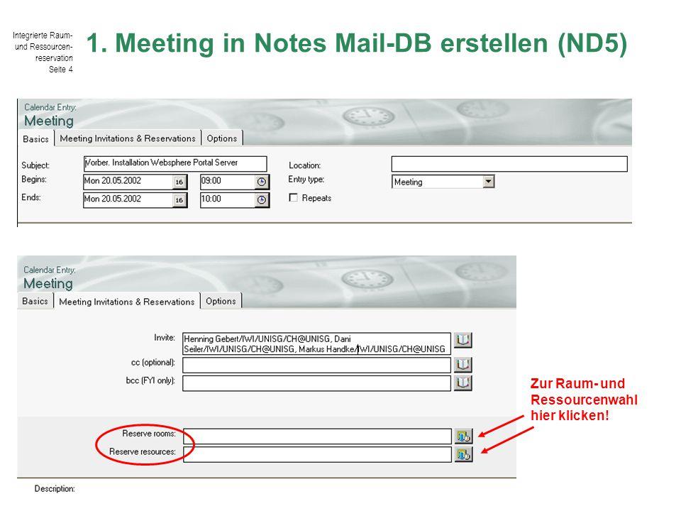 Integrierte Raum- und Ressourcen- reservation Seite 4 © IWI-HSG / Harald Salomann 1. Meeting in Notes Mail-DB erstellen (ND5) Zur Raum- und Ressourcen