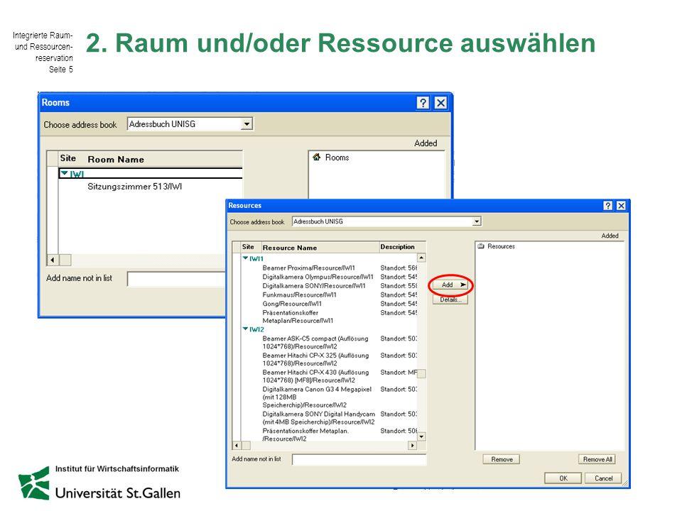 Integrierte Raum- und Ressourcen- reservation Seite 5 © IWI-HSG / Harald Salomann 2. Raum und/oder Ressource auswählen