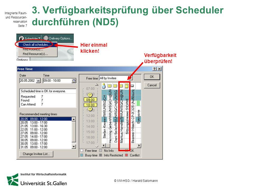 Integrierte Raum- und Ressourcen- reservation Seite 7 © IWI-HSG / Harald Salomann 3. Verfügbarkeitsprüfung über Scheduler durchführen (ND5) Verfügbark