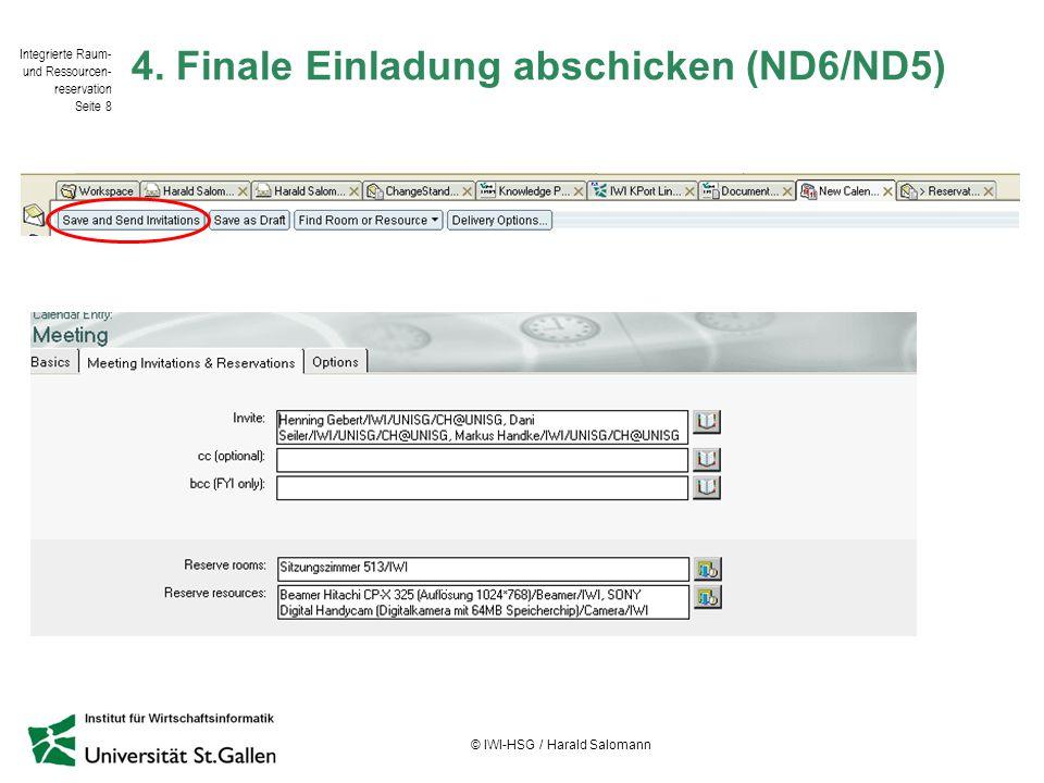 Integrierte Raum- und Ressourcen- reservation Seite 8 © IWI-HSG / Harald Salomann 4. Finale Einladung abschicken (ND6/ND5)