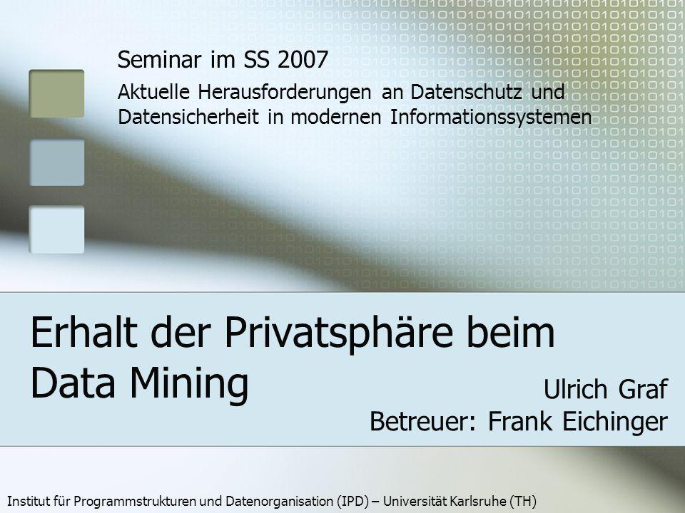 Ulrich Graf, Seminar DSDS SS 2007 22 Zusammenfassung / Ausblick Data Mining nicht mehr wegzudenken Ruf nach Mining, das die Privatsphäre respektiert, wird lauter Forschungsgebiet noch sehr jung, aber bereits mit guten Ergebnissen: viele Algorithmen verfügbar, die Privatsphäre und Funktionalität sichern Größte Herausforderungen in Zukunft: weg von vielen Speziallösungen hin zu performanten, generalisierbaren Lösungen Integration in Mining-Tools und DBMS Standardisierung steht noch ganz am Anfang Motivation Data Mining Privatsphäre Parameter Algorithmen Schluss