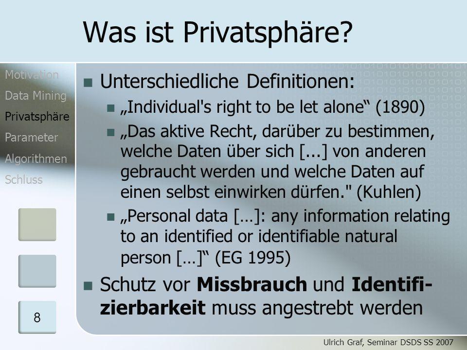 Ulrich Graf, Seminar DSDS SS 2007 19 Datenmodifikation Beobachtung: einzelne Werte oftmals nicht entscheidend für das Mining, sondern Verteilung der Werte Addition von Rauschfunktion zufällige Werte aus Gleichverteilung bzw.