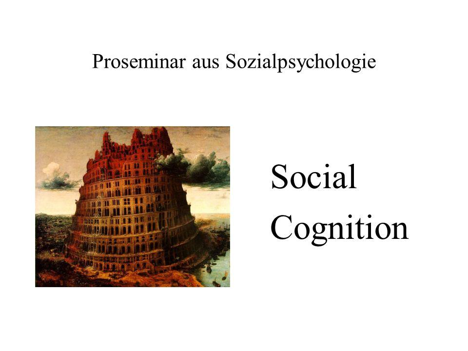 Proseminar aus Sozialpsychologie Social Cognition