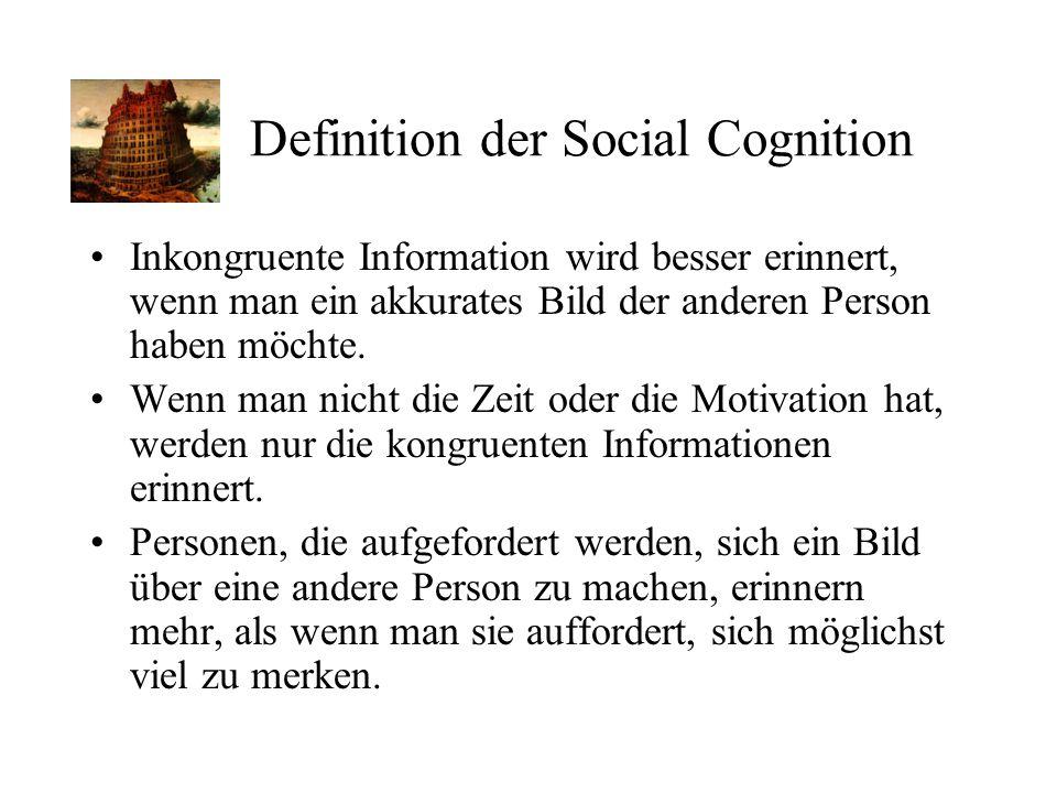 Definition der Social Cognition Inkongruente Information wird besser erinnert, wenn man ein akkurates Bild der anderen Person haben möchte. Wenn man n