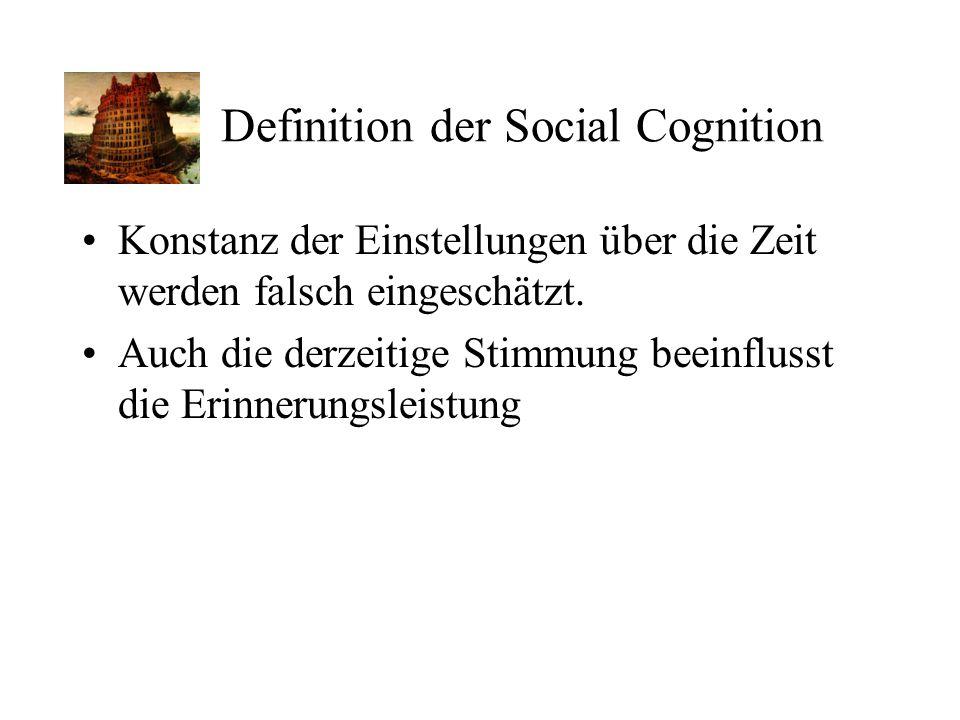 Definition der Social Cognition Konstanz der Einstellungen über die Zeit werden falsch eingeschätzt. Auch die derzeitige Stimmung beeinflusst die Erin