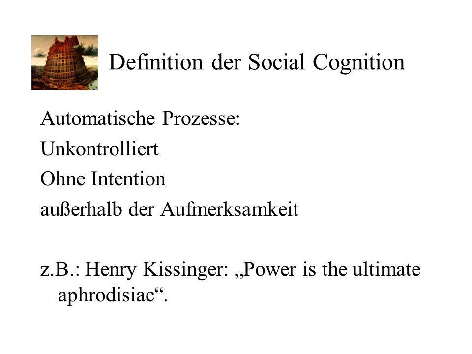 """Definition der Social Cognition Automatische Prozesse: Unkontrolliert Ohne Intention außerhalb der Aufmerksamkeit z.B.: Henry Kissinger: """"Power is the"""
