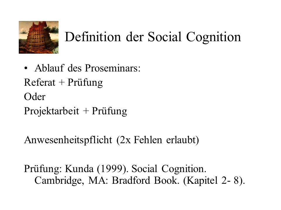 Definition der Social Cognition Ablauf des Proseminars: Referat + Prüfung Oder Projektarbeit + Prüfung Anwesenheitspflicht (2x Fehlen erlaubt) Prüfung