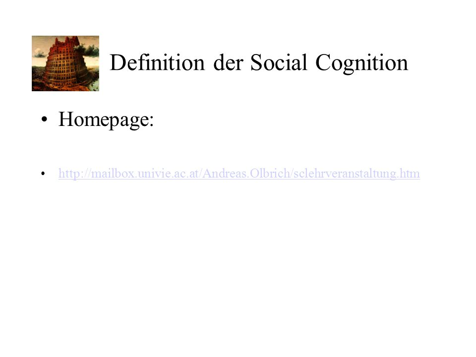 Definition der Social Cognition Homepage: http://mailbox.univie.ac.at/Andreas.Olbrich/sclehrveranstaltung.htm