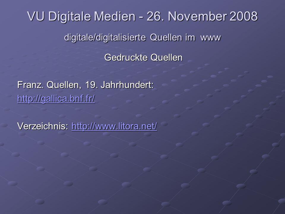 VU Digitale Medien - 26. November 2008 digitale/digitalisierte Quellen im www Gedruckte Quellen Franz. Quellen, 19. Jahrhundert: http://gallica.bnf.fr