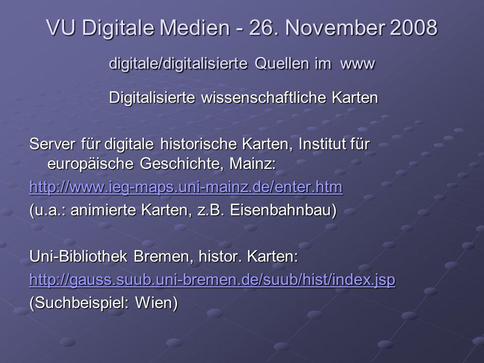 VU Digitale Medien - 26. November 2008 digitale/digitalisierte Quellen im www Digitalisierte wissenschaftliche Karten Server für digitale historische