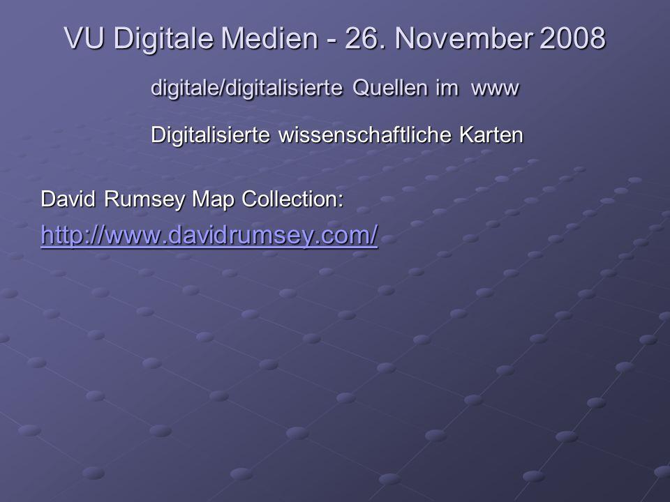 VU Digitale Medien - 26. November 2008 digitale/digitalisierte Quellen im www Digitalisierte wissenschaftliche Karten David Rumsey Map Collection: htt