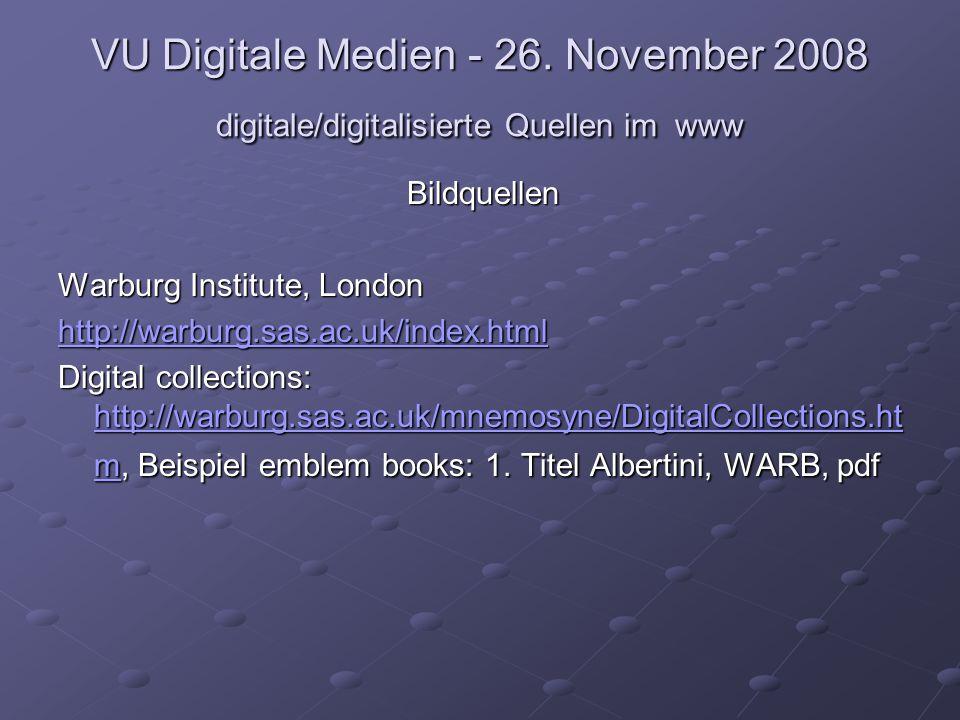 VU Digitale Medien - 26. November 2008 digitale/digitalisierte Quellen im www Bildquellen Warburg Institute, London http://warburg.sas.ac.uk/index.htm