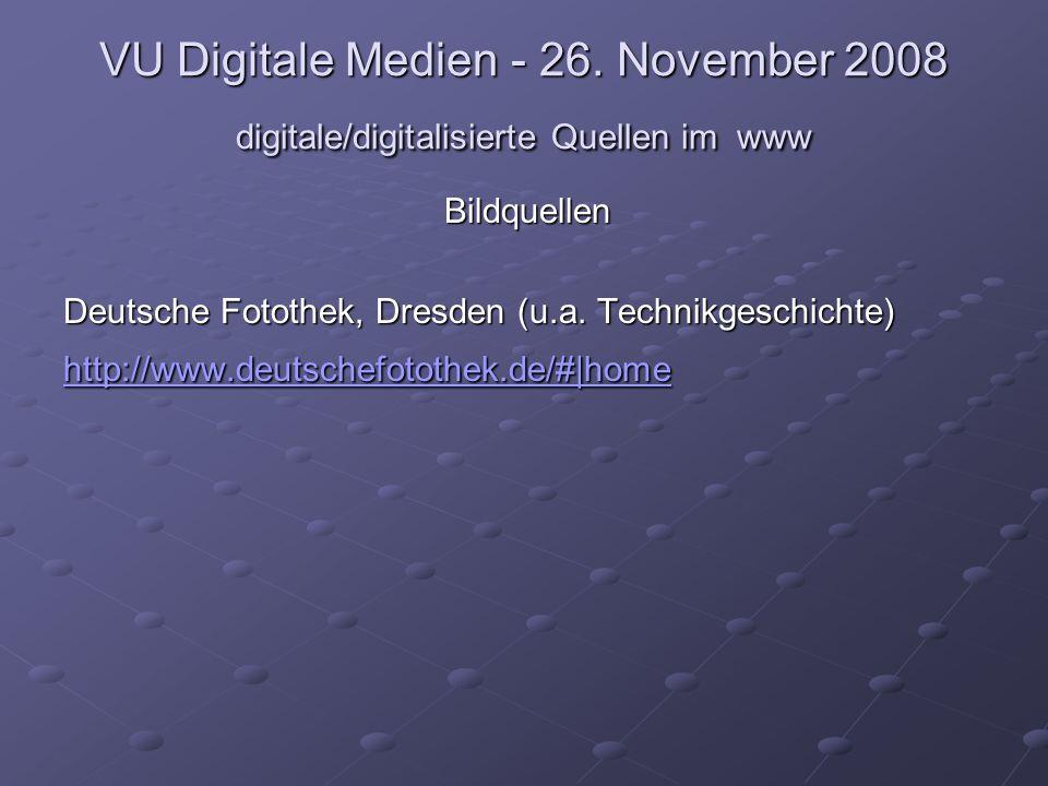 VU Digitale Medien - 26. November 2008 digitale/digitalisierte Quellen im www Bildquellen Deutsche Fotothek, Dresden (u.a. Technikgeschichte) http://w