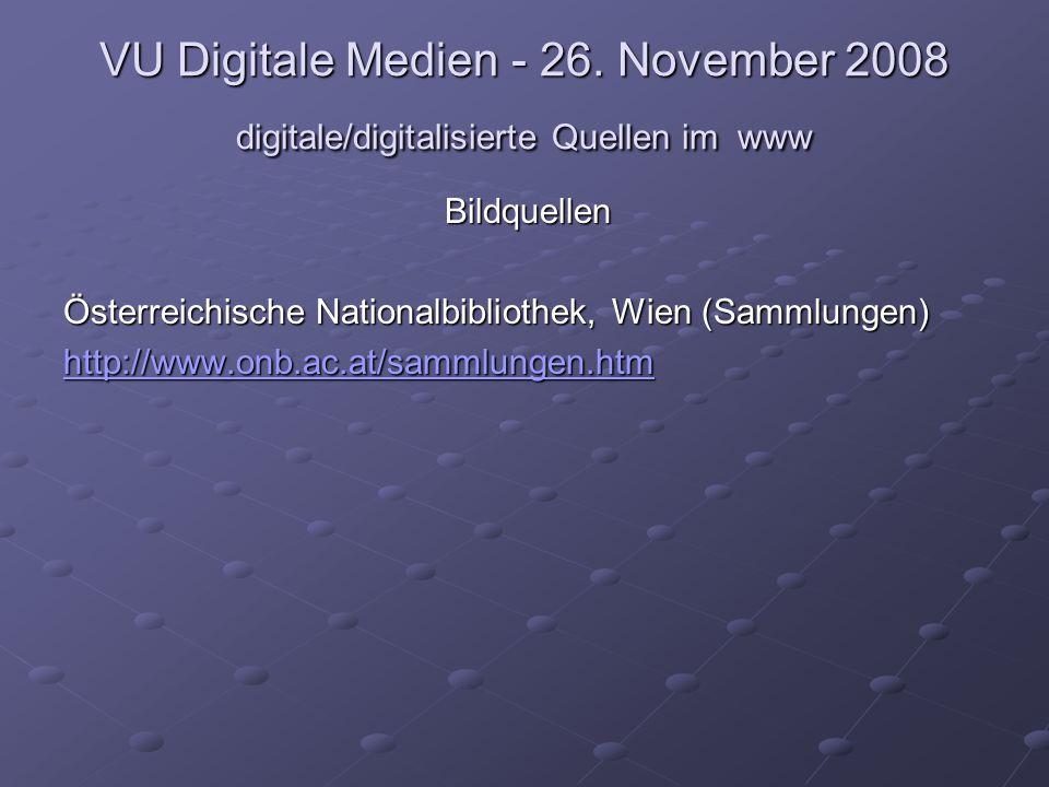 VU Digitale Medien - 26. November 2008 digitale/digitalisierte Quellen im www Bildquellen Österreichische Nationalbibliothek, Wien (Sammlungen) http:/