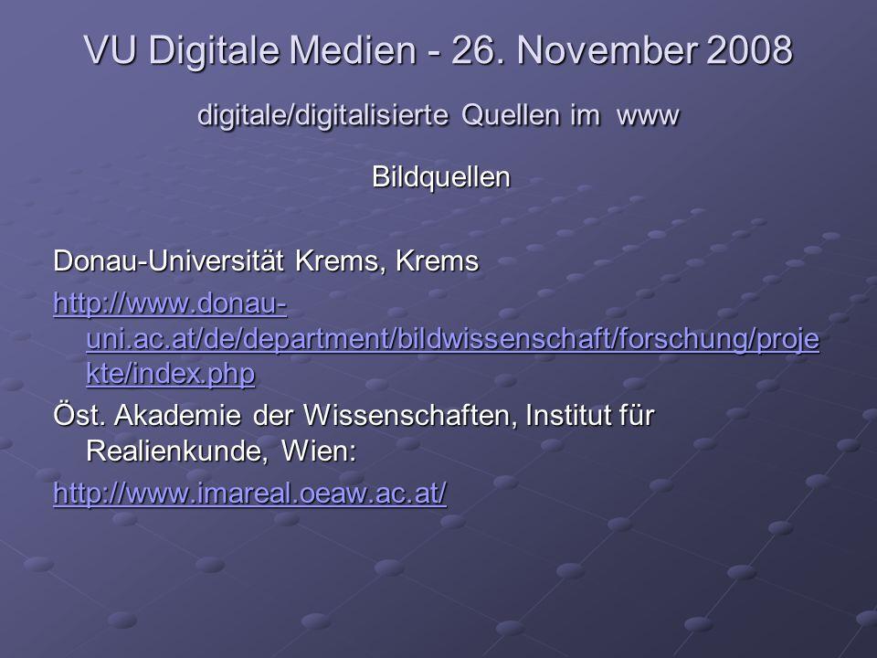 VU Digitale Medien - 26. November 2008 digitale/digitalisierte Quellen im www Bildquellen Donau-Universität Krems, Krems http://www.donau- uni.ac.at/d