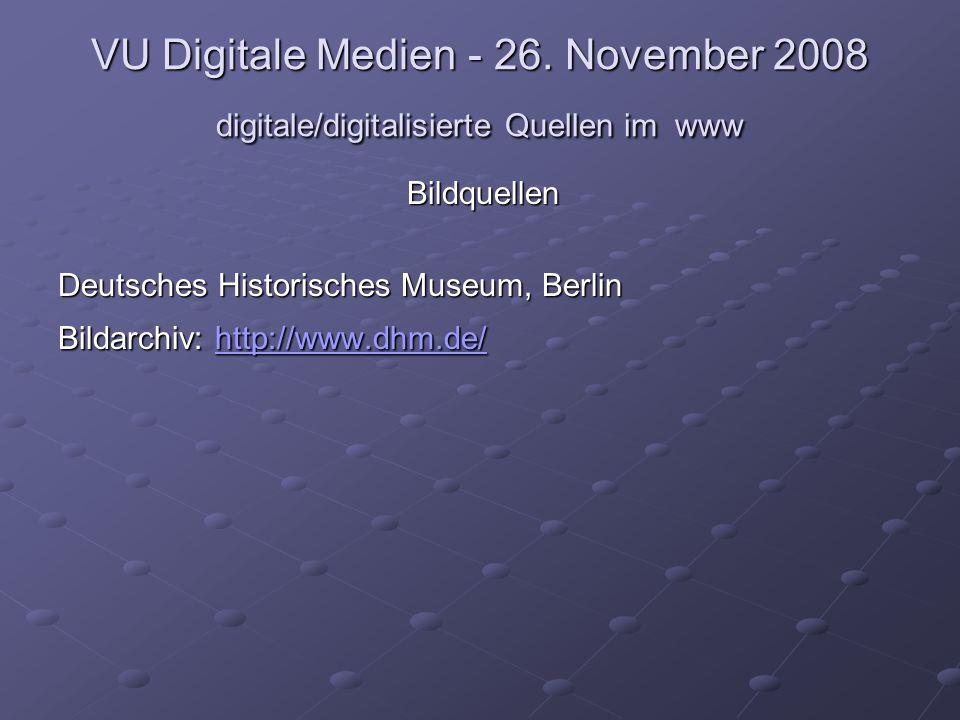 VU Digitale Medien - 26. November 2008 digitale/digitalisierte Quellen im www Bildquellen Deutsches Historisches Museum, Berlin Bildarchiv: http://www