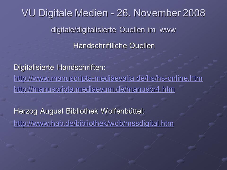 VU Digitale Medien - 26. November 2008 digitale/digitalisierte Quellen im www Handschriftliche Quellen Digitalisierte Handschriften: http://www.manusc