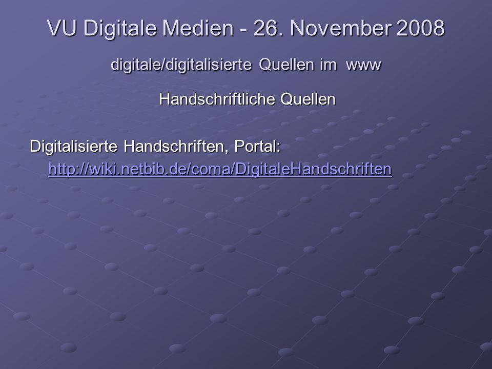 VU Digitale Medien - 26. November 2008 digitale/digitalisierte Quellen im www Handschriftliche Quellen Digitalisierte Handschriften, Portal: http://wi