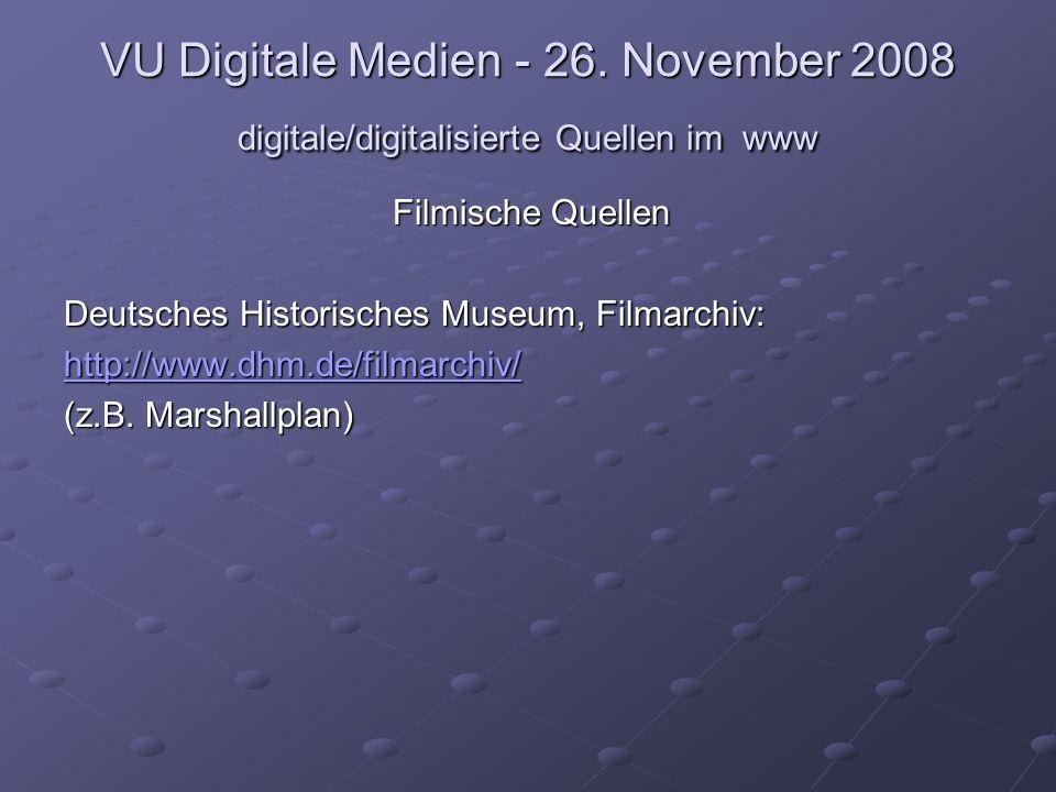 VU Digitale Medien - 26. November 2008 digitale/digitalisierte Quellen im www Filmische Quellen Deutsches Historisches Museum, Filmarchiv: http://www.