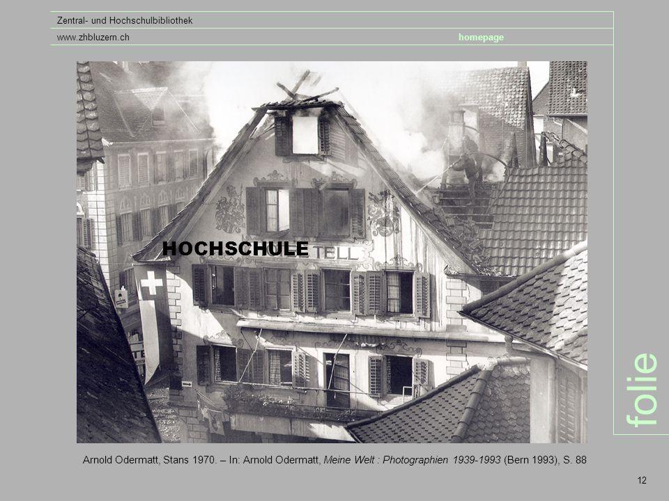 folie Zentral- und Hochschulbibliothek www.zhbluzern.chhomepage 12 HOCHSCHULE Arnold Odermatt, Stans 1970.