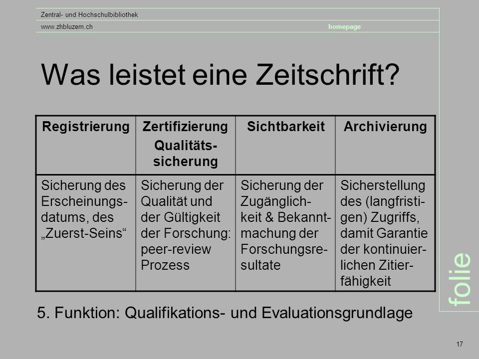 folie Zentral- und Hochschulbibliothek www.zhbluzern.chhomepage 17 Was leistet eine Zeitschrift.