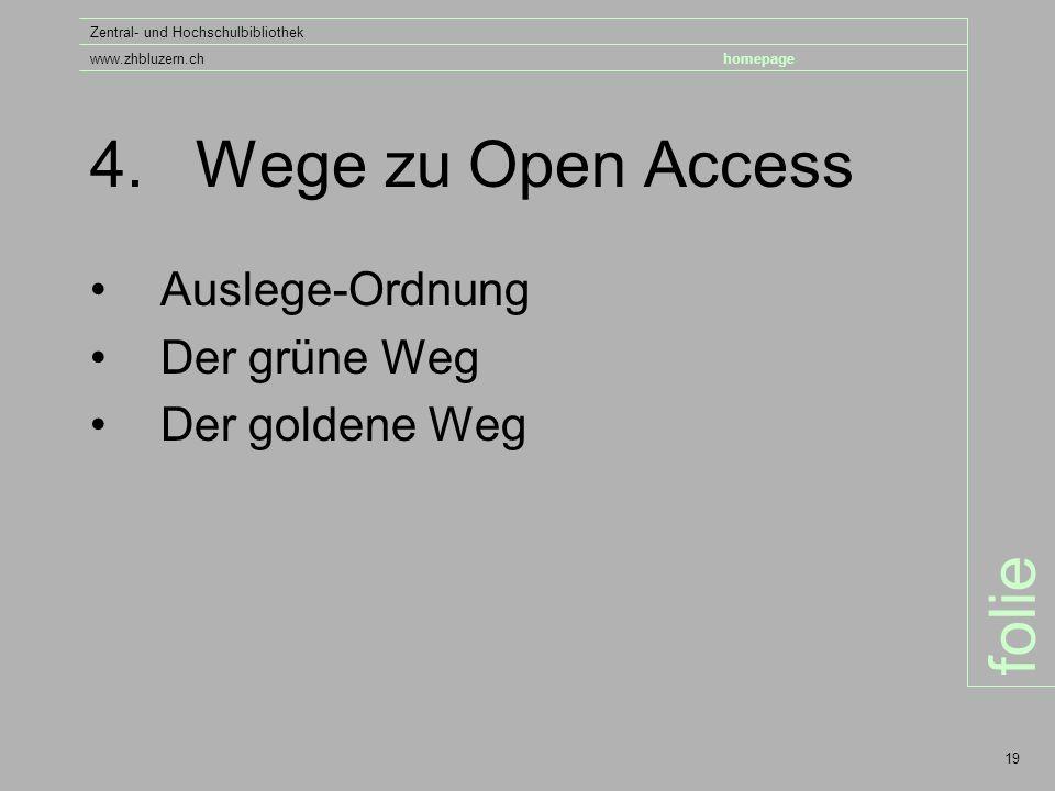 folie Zentral- und Hochschulbibliothek www.zhbluzern.chhomepage 19 4.Wege zu Open Access Auslege-Ordnung Der grüne Weg Der goldene Weg