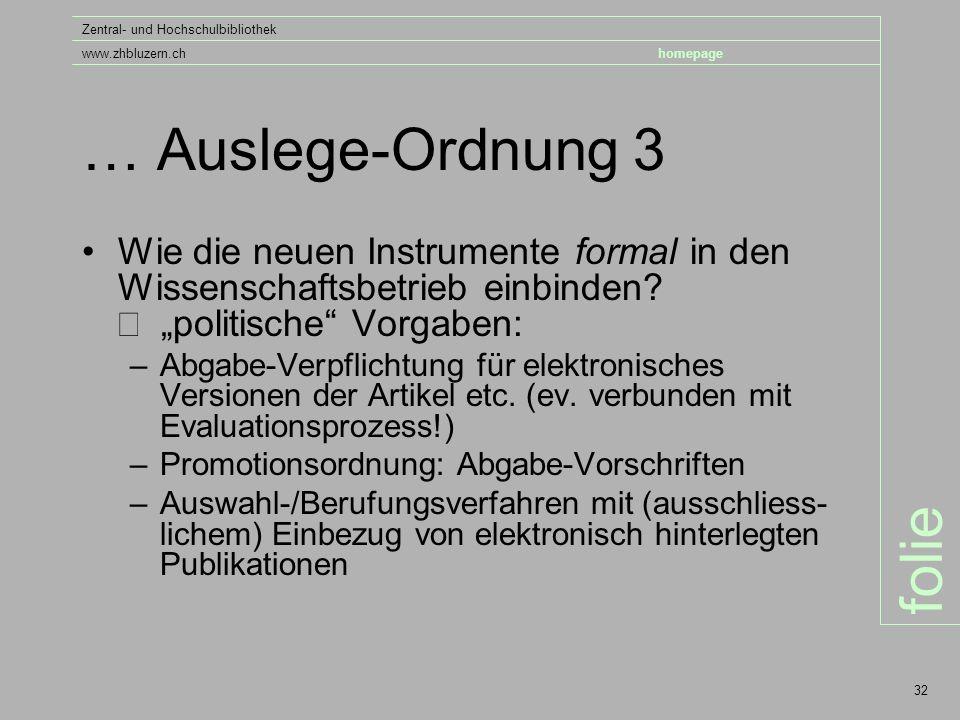 folie Zentral- und Hochschulbibliothek www.zhbluzern.chhomepage 32 … Auslege-Ordnung 3 Wie die neuen Instrumente formal in den Wissenschaftsbetrieb einbinden.