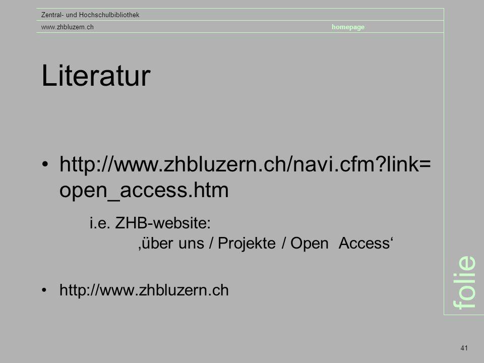 folie Zentral- und Hochschulbibliothek www.zhbluzern.chhomepage 41 Literatur http://www.zhbluzern.ch/navi.cfm link= open_access.htm i.e.