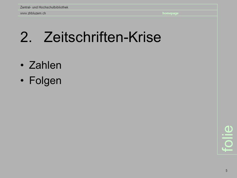 folie Zentral- und Hochschulbibliothek www.zhbluzern.chhomepage 5 2.Zeitschriften-Krise Zahlen Folgen