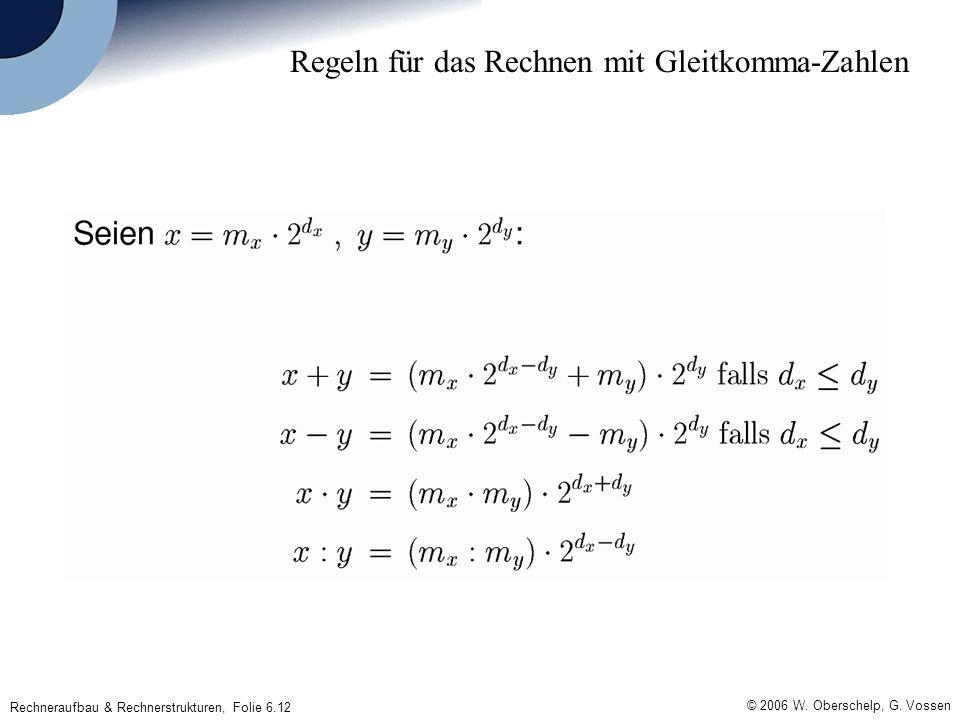 © 2006 W. Oberschelp, G. Vossen Rechneraufbau & Rechnerstrukturen, Folie 6.12 Regeln für das Rechnen mit Gleitkomma-Zahlen