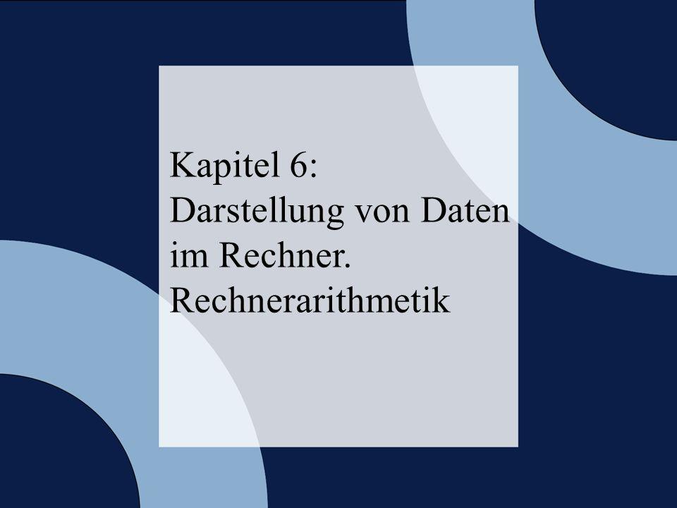© 2006 W. Oberschelp, G. Vossen Rechneraufbau & Rechnerstrukturen, Folie 6.2 Kapitel 6: Darstellung von Daten im Rechner. Rechnerarithmetik