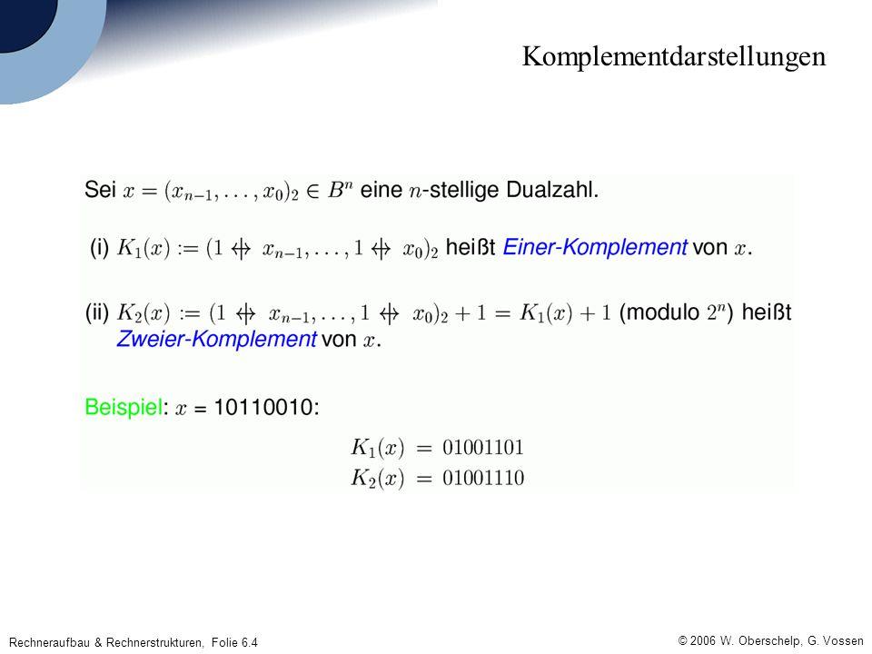 © 2006 W. Oberschelp, G. Vossen Rechneraufbau & Rechnerstrukturen, Folie 6.4 Komplementdarstellungen